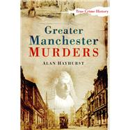 Greater Manchester Murders by Unknown, 9780750950916