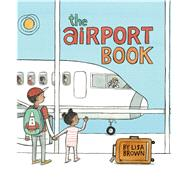 The Airport Book by Brown, Lisa, 9781626720916