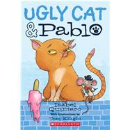 Ugly Cat & Pablo by Quintero, Isabel; Knight, Tom, 9780545940917