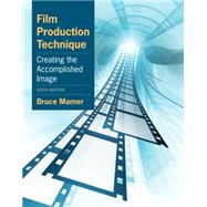 Film Production Technique Creating the Accomplished Image by Mamer, Bruce, 9780840030917