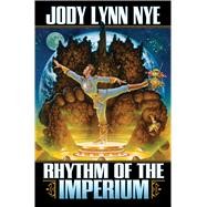 Rhythm of the Imperium by Nye, Jody Lynn, 9781476780917