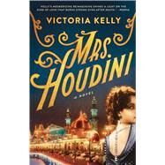 Mrs. Houdini A Novel by Kelly, Victoria, 9781501110917