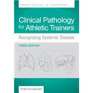 Clinical Pathology for Athletic Trainers Recognizing Systematic Disease by O'Connor, Daniel P.; Fincher, Louise, 9781617110917