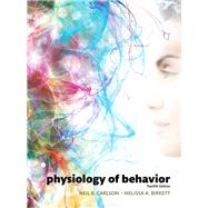 Physiology of Behavior by Carlson, Neil R.; Birkett, Melissa A., 9780134080918