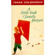 A Little Book of Family Prayers by Colquhoun, Frank, 9780281050918