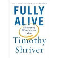 Fully Alive Discovering What Matters Most by Shriver, Timothy, 9780374280918