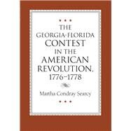 The Georgia-Florida Contest in the American Revolution, 1776-1778 by Searcy, Martha Condray, 9780817350918