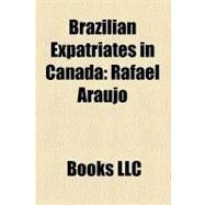 Brazilian Expatriates in Canad : Rafael Araújo, José Roberto Gomes Santana, Paulinho Criciúma, Frederico Moojen, Mauricio Salles, Andre Andrade by , 9781156210918