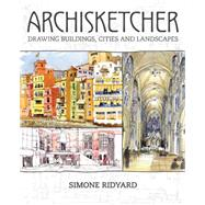 Archisketcher: Drawing Buildings, Cities and Landscapes by Ridyard, Simone, 9781440340918