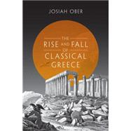 The Rise and Fall of Classical Greece by Ober, Josiah, 9780691140919