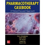 Pharmacotherapy Casebook: A Patient-Focused Approach, Tenth Edition by Schwinghammer, Terry L.; Koehler, Julia M.; Borchert, Jill S.; Slain, Douglas; Park, Sharon K., 9781259640919