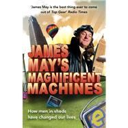 James May's Magnificent Machines; How Men in Sheds Have Changed Our Lives by Unknown, 9780340950920