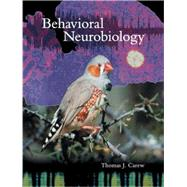 Behavioral Neurobiology The Cellular Organization of Natural Behavior by Carew, Thomas J., 9780878930920