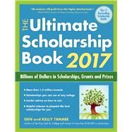 The Ultimate Scholarship Book 2017 Billions of Dollars in Scholarships, Grants and Prizes by Tanabe, Gen; Tanabe, Kelly, 9781617600920