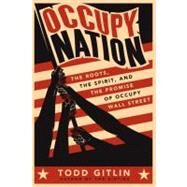 Occupy Nation : The Roots, the Spirit, and the Promise of Occupy Wall Street by Gitlin, Todd, 9780062200921