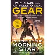 People of the Morning Star A Novel of North America's Forgotten Past by Gear, Kathleen O'Neal; Gear, W. Michael, 9780765370921
