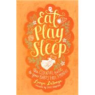 Eat, Play, Sleep The Essential Guide to Your Baby's First Three Months by DeSouza, Luiza; Crawford, Cindy, 9781451650921