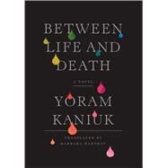Between Life and Death by Kaniuk, Yoram; Harshav, Barbara, 9781632060921