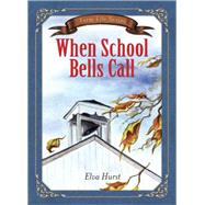 When School Bells Call: Based on a True Story by Hurst, Elva, 9780736960922