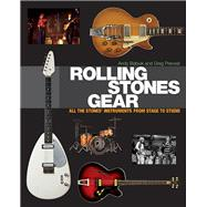 Rolling Stones Gear: All the Stones' Instruments from Stage to Studio by Babiuk, Andy; Prevost, Greg, 9781617130922