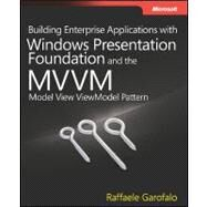 Building Enterprise Applications with Windows Presentation Foundation and the MVVM : Model View Viewmodel Pattern by Garofalo, Raffaele, 9780735650923