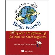 Hello World! : Computer Programming for Kids and Other Beginners by Sande, Warren; Sande, Carter, 9781617290923