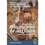 Readings in Philosophy of Religion : Ancient to Contemporary by Zagzebski, Linda; Miller, Timothy D., 9781405180924