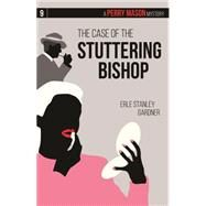 The Case of the Stuttering Bishop by Gardner, Erle Stanley, 9781634250924
