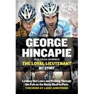 The Loyal Lieutenant by Hincapie, George; Hummer, Craig; Armstrong, Lance, 9780062330925