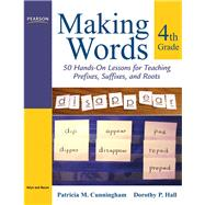 Making Words Fourth Grade 50 Hands-On Lessons for Teaching Prefixes, Suffixes, and Roots by Cunningham, Patricia M.; Hall, Dorothy P., 9780205580927