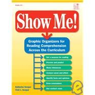 Show Me : Graphic Organizers for Reading Comprehension Across the Curriculum by Scraper, Katherine, 9781596470927