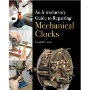An Introductory Guide to Repairing Mechanical Clocks by Jeffery, Scott, 9781785000928