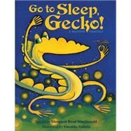 Go to Sleep, Gecko! by MacDonald, Margaret Read (RTL); Valerio, Geraldo, 9781939160928