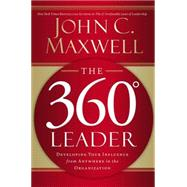 360 Degree Leader : Developing Your Influence from Anywhere in the Organization by Maxwell, John C., 9780785260929