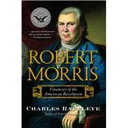 Robert Morris : Financier of the American Revolution by Rappleye, Charles, 9781416570929
