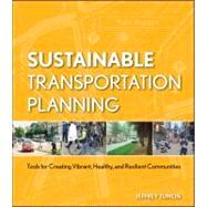 Sustainable Transportation Planning : Tools for Creating Vibrant, Healthy, and Resilient Communities by Tumlin, Jeffrey, 9780470540930