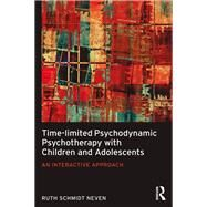 Time-limited Psychodynamic Psychotherapy with Children and Adolescents: An interactive approach by Schmidt Neven; Ruth, 9781138960930