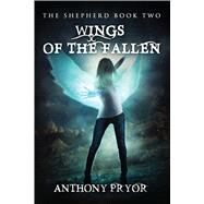 Wings of the Fallen by Pryor, Anthony, 9781682610930