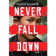 Never Fall Down : A Novel by McCormick, Patricia, 9780061730931
