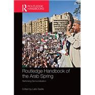 Routledge Handbook of the Arab Spring: Rethinking Democratization by Sadiki; Larbi, 9780415790932