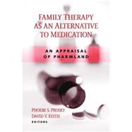 Family Therapy As an Alternative to Medication: An Appraisal of Pharmland by Prosky; Phoebe S, 9780415860932