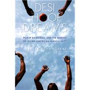Desi Hoop Dreams: Pickup Basketball and the Making of Asian American Masculinity by Thangaraj, Stanley I., 9780814760932