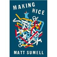 Making Nice by Sumell, Matt, 9781627790932