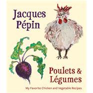 Poulets & Légumes by Pépin, Jacques, 9780544920934