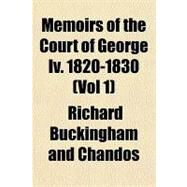 Memoirs of the Court of George IV, 1820-1830 by Buckingham and Chandos, 9781153770934