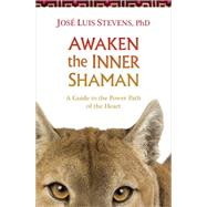 Awaken the Inner Shaman by Stevens, José Luis, Ph.d, 9781622030934