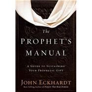 The Prophet's Manual by Eckhardt, John, 9781629990934