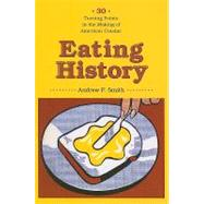 Eating History : Thirty Turning Points in the Making of American Cuisine by Smith, Andrew F., 9780231140935