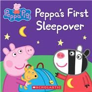 Peppa's First Sleepover (Peppa Pig) by Scholastic; Eone, 9780545690935