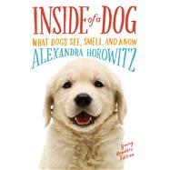 Inside of a Dog -- Young Readers Edition What Dogs See, Smell, and Know by Horowitz, Alexandra; Edgerton, Sean Vidal, 9781481450935